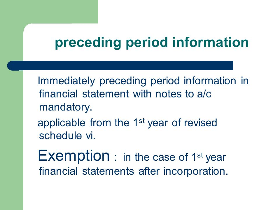preceding period information Immediately preceding period information in financial statement with notes to a/c mandatory.