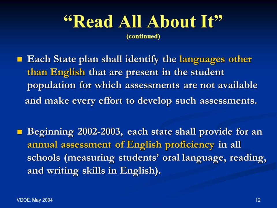 VDOE: May Read All About It (continued) Each State plan shall identify the languages other than English that are present in the student population for which assessments are not available Each State plan shall identify the languages other than English that are present in the student population for which assessments are not available and make every effort to develop such assessments.