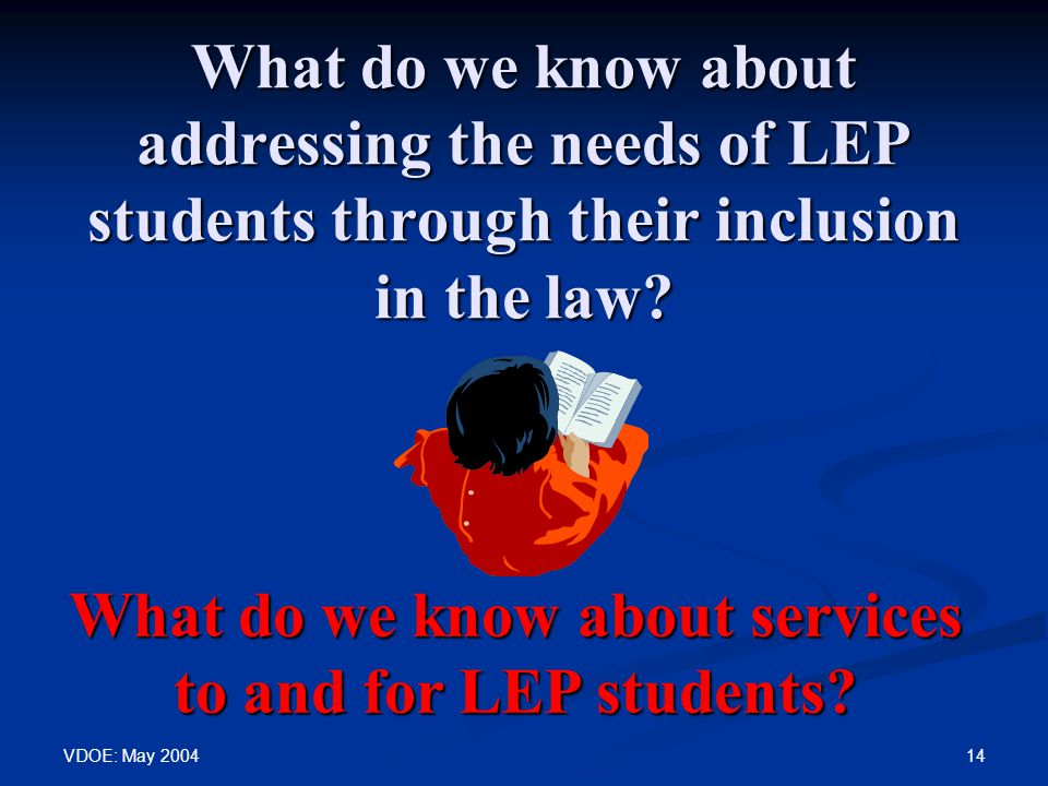 VDOE: May What do we know about addressing the needs of LEP students through their inclusion in the law.