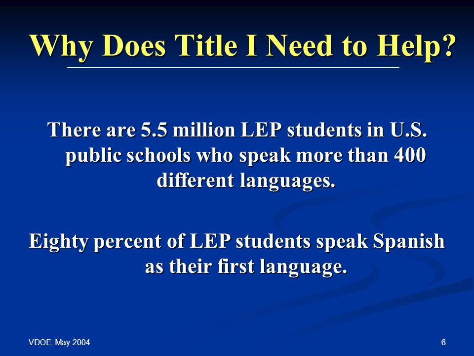 VDOE: May Why Does Title I Need to Help. There are 5.5 million LEP students in U.S.