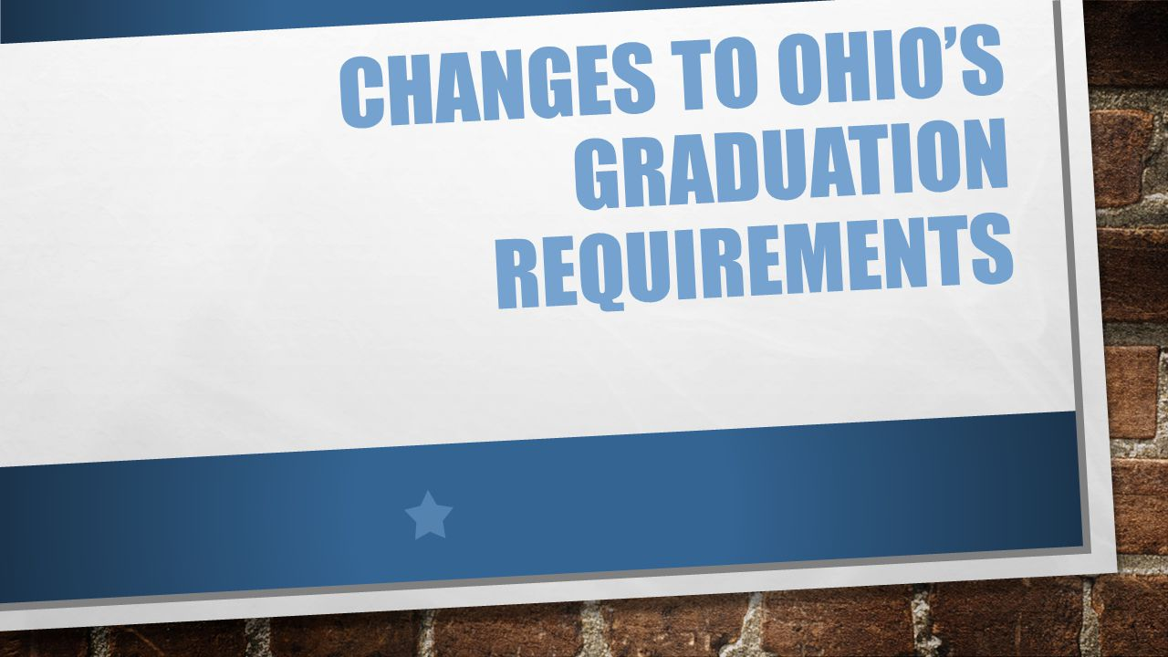 CHANGES TO OHIO'S GRADUATION REQUIREMENTS