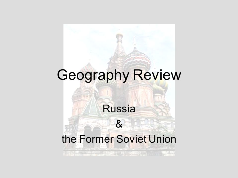 Geography Review Russia & the Former Soviet Union
