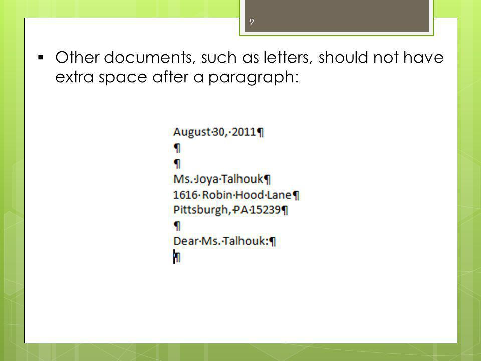  Other documents, such as letters, should not have extra space after a paragraph: 9