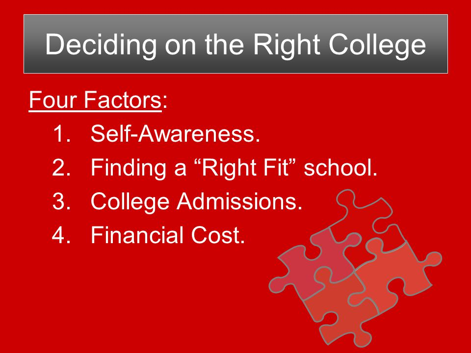 Four Factors: 1.Self-Awareness. 2.Finding a Right Fit school.
