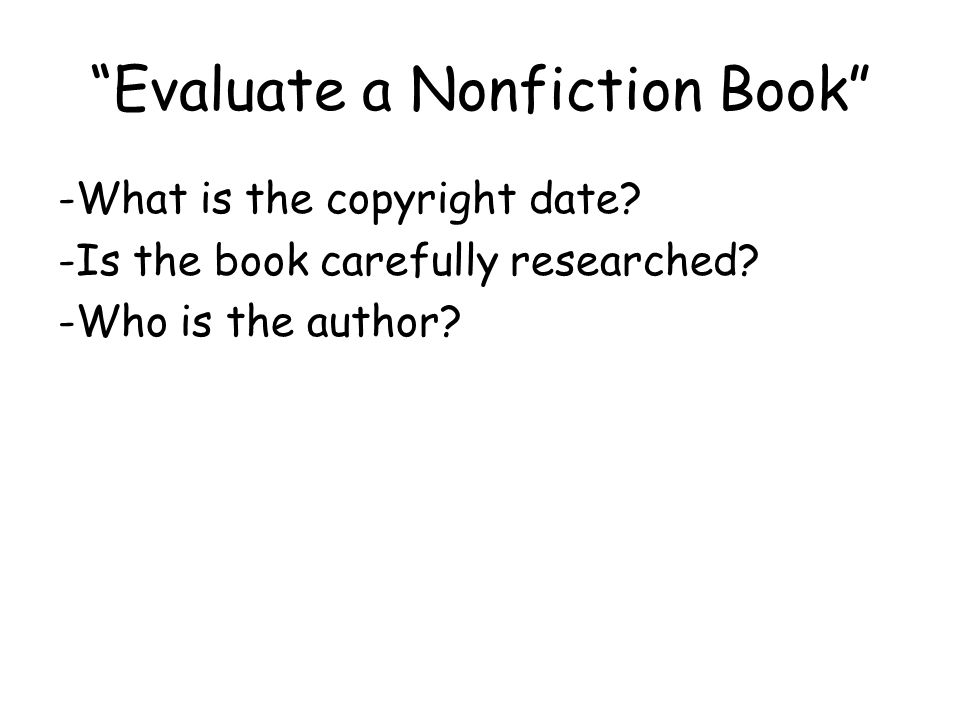Evaluate a Nonfiction Book -What is the copyright date.