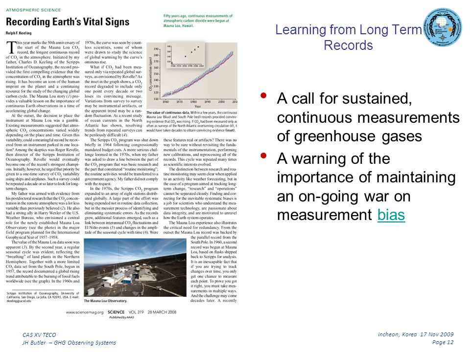 Incheon, Korea 17 Nov 2009 Page 12 CAS XV TECO JH Butler – GHG Observing Systems Learning from Long Term Records A call for sustained, continuous measurements of greenhouse gases A warning of the importance of maintaining an on-going war on measurement biasbias