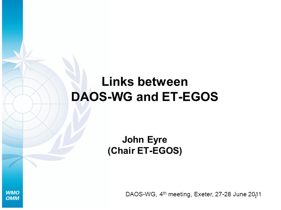 1 Links between DAOS-WG and ET-EGOS John Eyre (Chair ET-EGOS) DAOS-WG, 4 th meeting, Exeter, June 2011