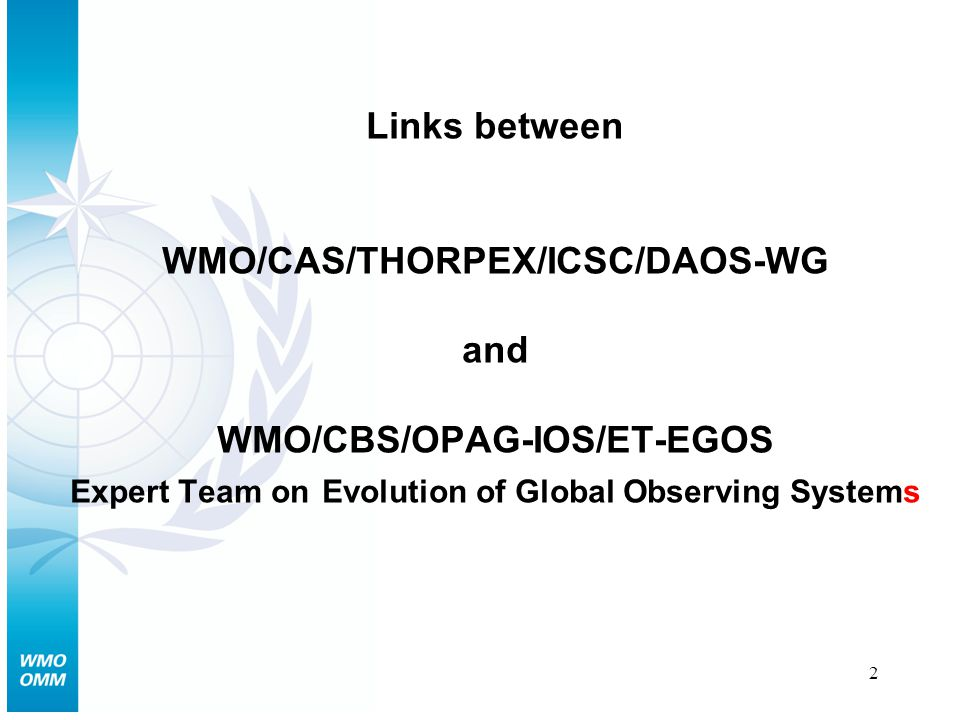 2 Links between WMO/CAS/THORPEX/ICSC/DAOS-WG and WMO/CBS/OPAG-IOS/ET-EGOS Expert Team on Evolution of Global Observing Systems