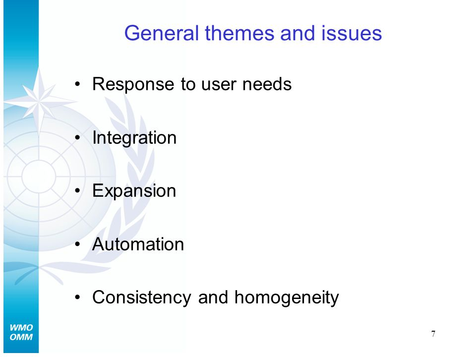 7 General themes and issues Response to user needs Integration Expansion Automation Consistency and homogeneity