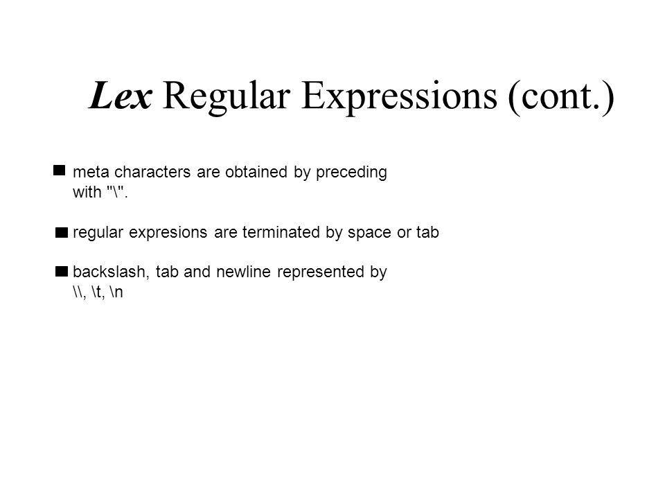 Lex Regular Expressions (cont.) meta characters are obtained by preceding with \ .