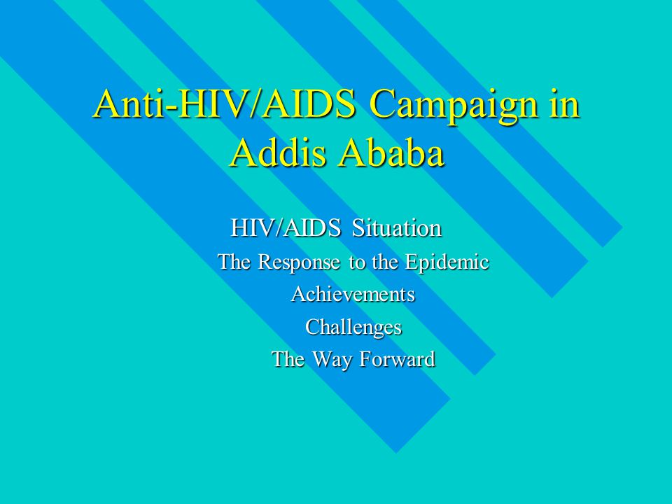 Anti-HIV/AIDS Campaign in Addis Ababa HIV/AIDS Situation The Response to the Epidemic AchievementsChallenges The Way Forward