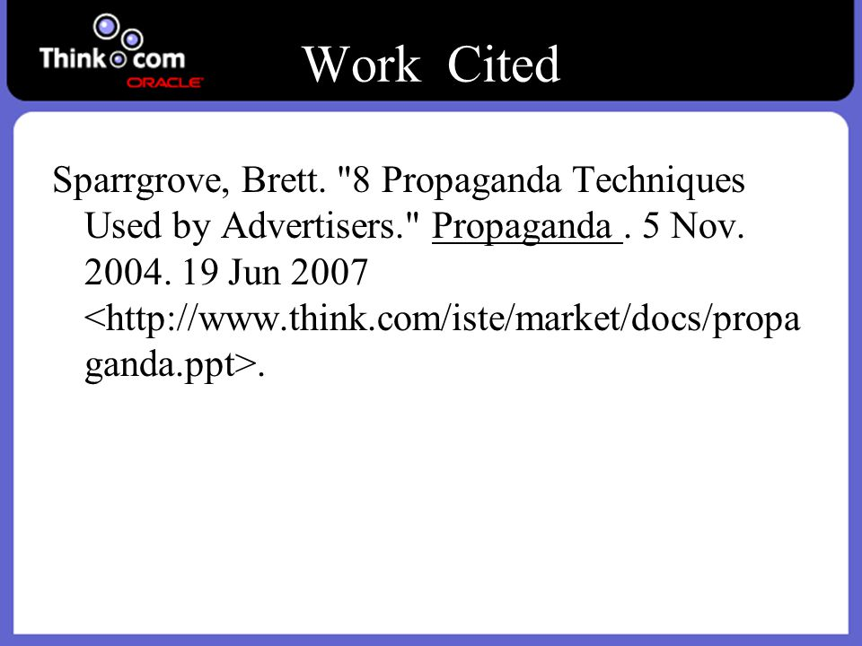 Work Cited Sparrgrove, Brett. 8 Propaganda Techniques Used by Advertisers. Propaganda.