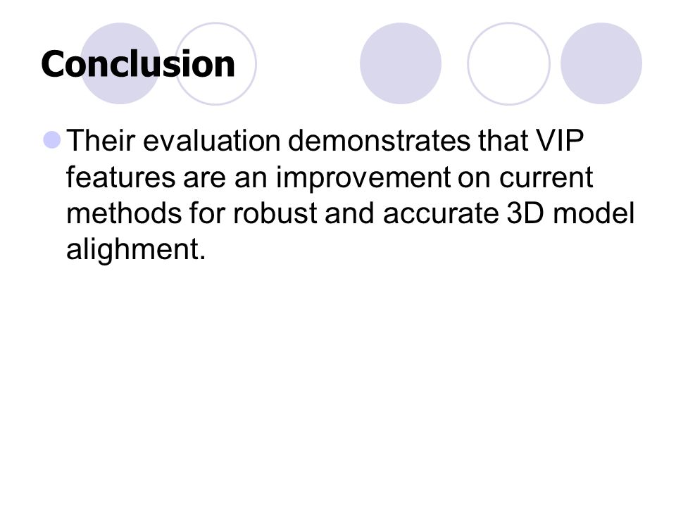 Conclusion Their evaluation demonstrates that VIP features are an improvement on current methods for robust and accurate 3D model alighment.