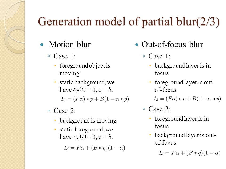 Generation model of partial blur(2/3) Motion blur ◦ Case 1:  foreground object is moving  static background, we have = 0, q = δ.