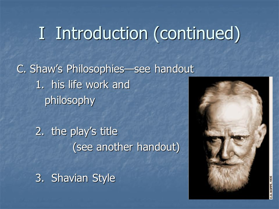 I Introduction (continued) C. Shaw's Philosophies—see handout 1.