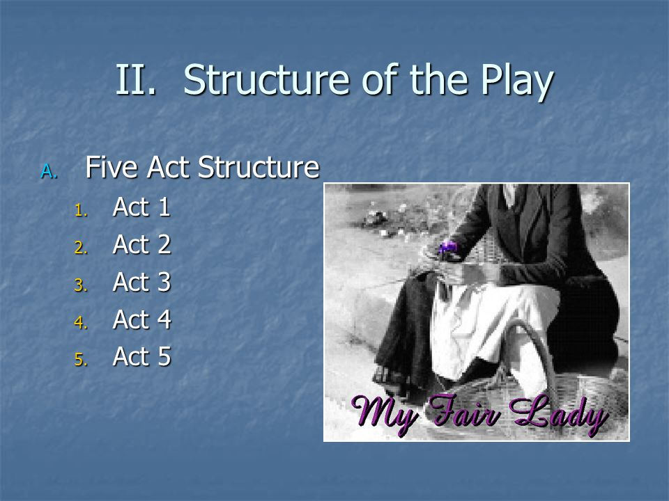 II. Structure of the Play A. Five Act Structure 1. Act 1 2. Act 2 3. Act 3 4. Act 4 5. Act 5