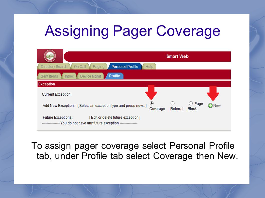 Assigning Pager Coverage To assign pager coverage select Personal Profile tab, under Profile tab select Coverage then New.