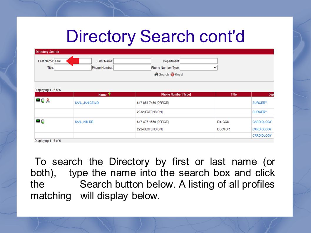 Directory Search cont d To search the Directory by first or last name (or both), type the name into the search box and click the Search button below.