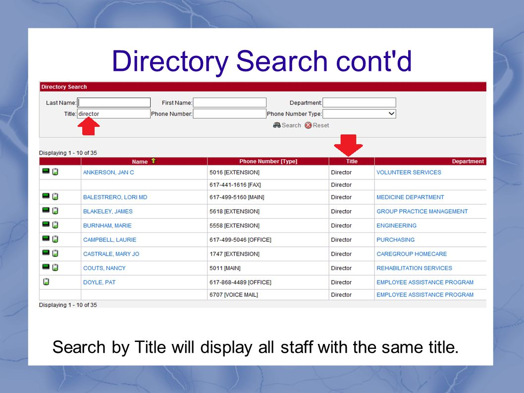 Directory Search cont d Search by Title will display all staff with the same title.