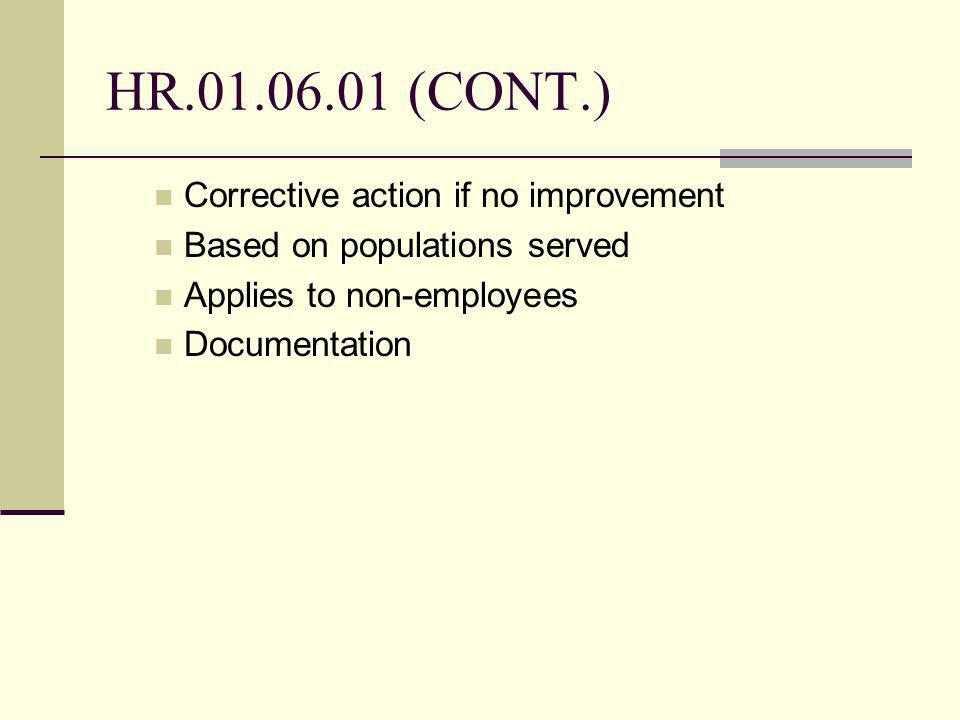 HR (CONT.) Corrective action if no improvement Based on populations served Applies to non-employees Documentation