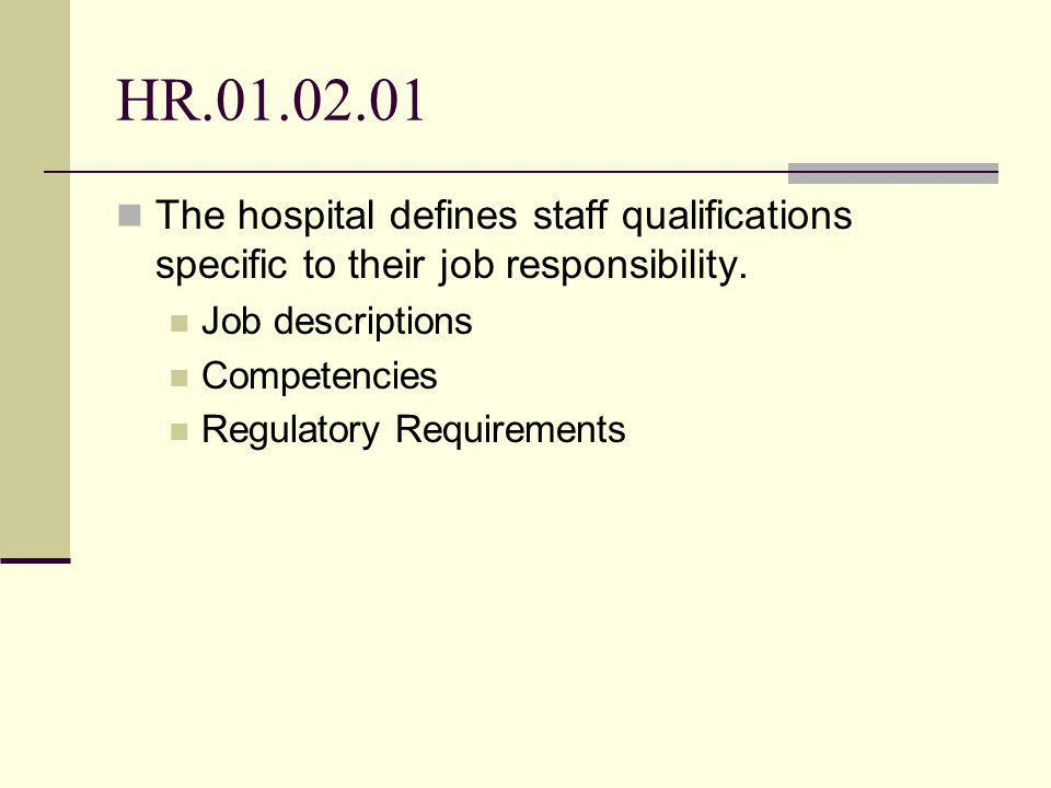 HR The hospital defines staff qualifications specific to their job responsibility.