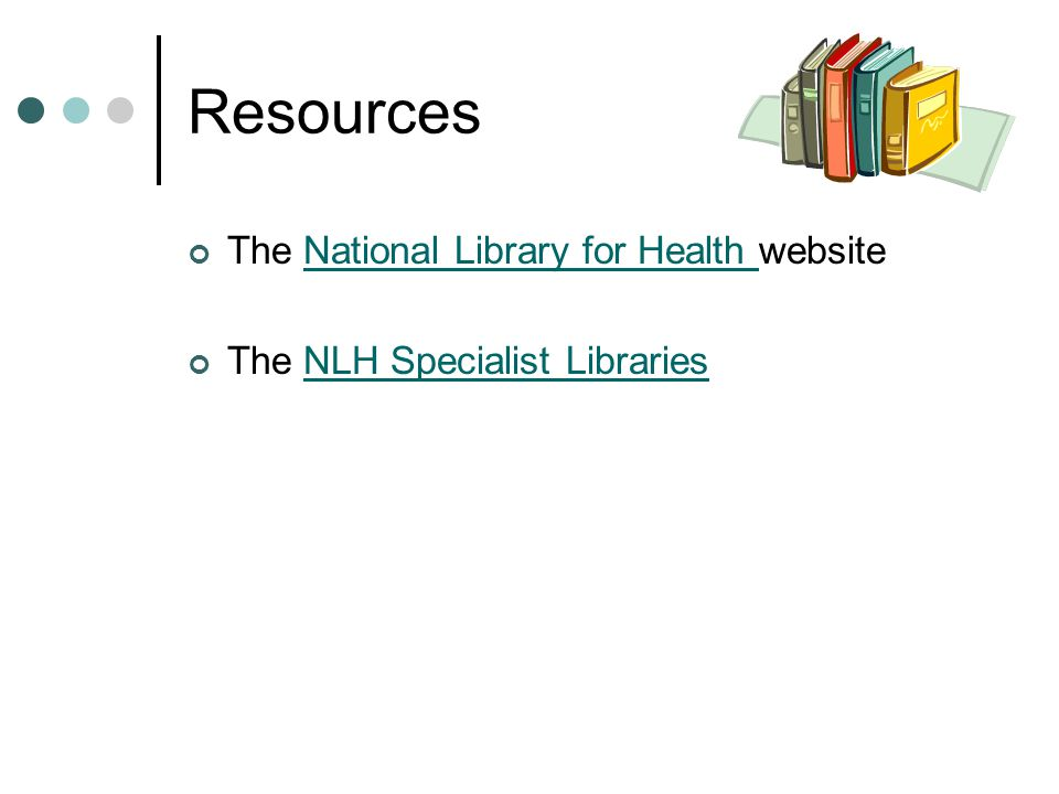 Resources The National Library for Health websiteNational Library for Health The NLH Specialist LibrariesNLH Specialist Libraries