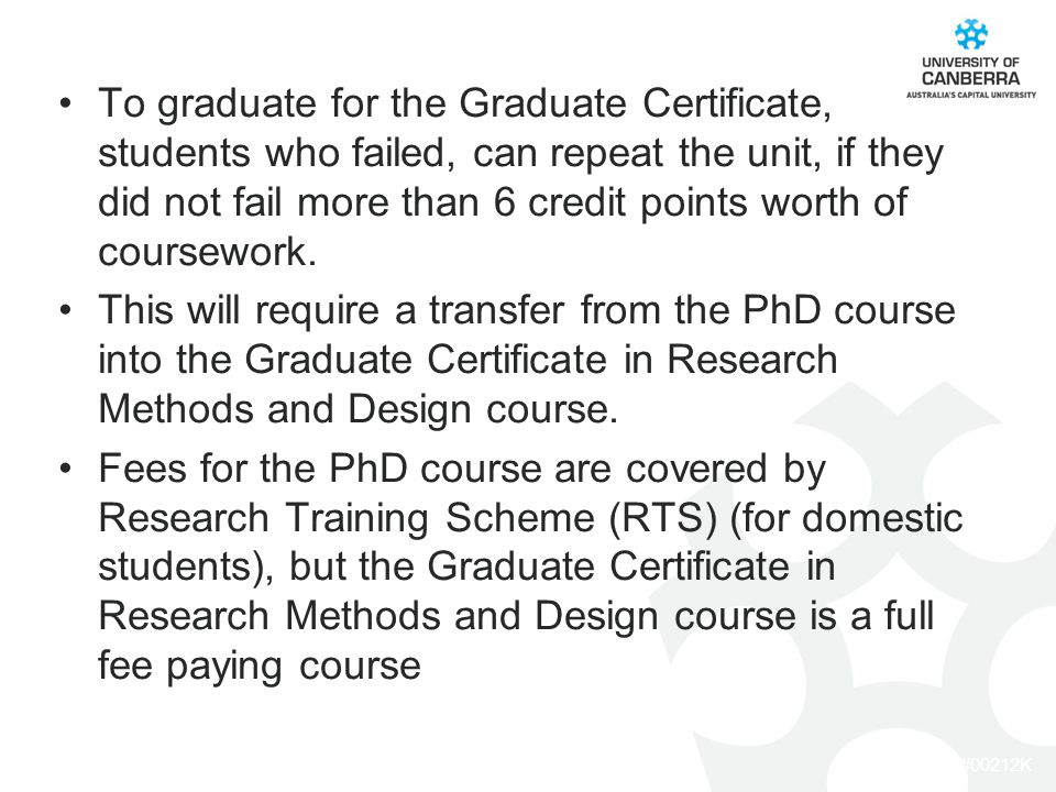 CRICOS #00212K To graduate for the Graduate Certificate, students who failed, can repeat the unit, if they did not fail more than 6 credit points worth of coursework.