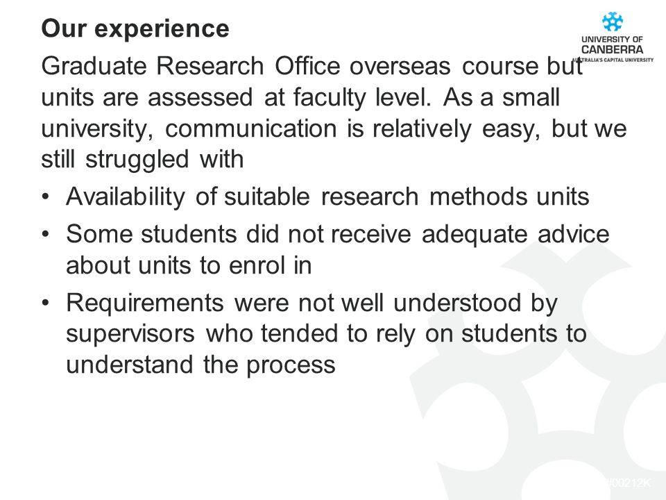 CRICOS #00212K Our experience Graduate Research Office overseas course but units are assessed at faculty level.