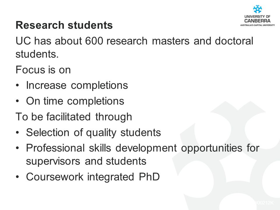 CRICOS #00212K Research students UC has about 600 research masters and doctoral students.