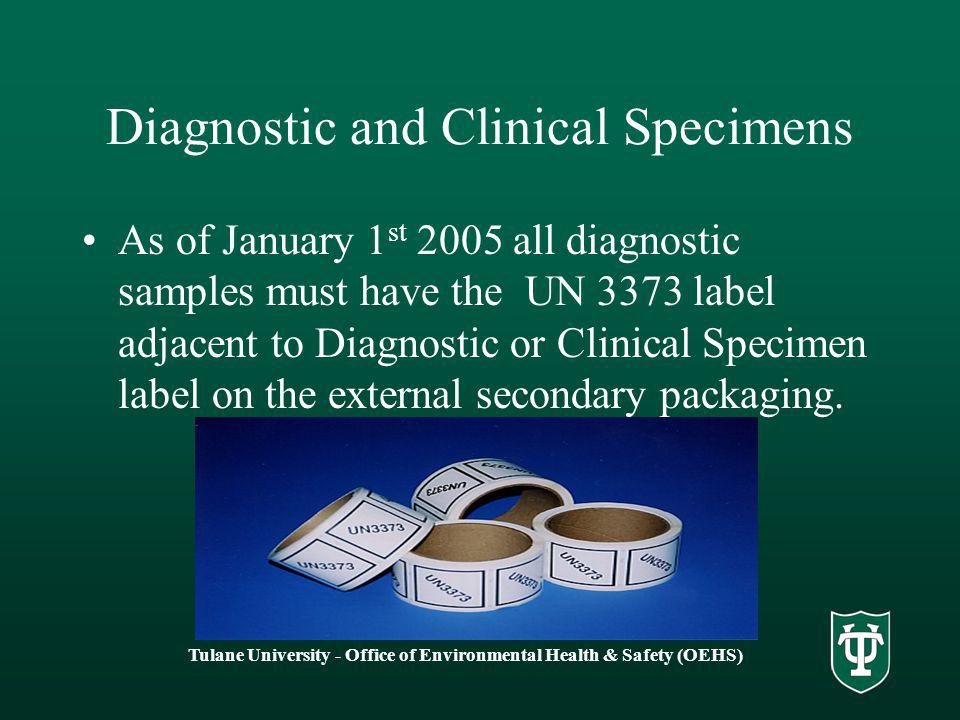 Diagnostic and Clinical Specimens As of January 1 st 2005 all diagnostic samples must have the UN 3373 label adjacent to Diagnostic or Clinical Specimen label on the external secondary packaging.