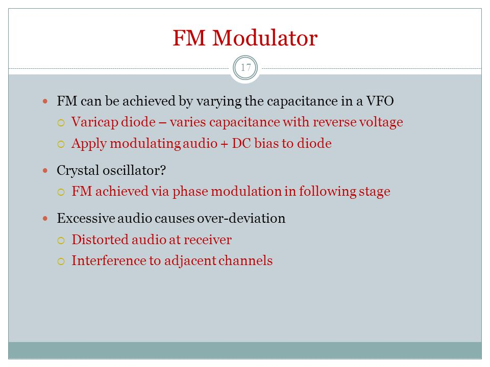 FM Modulator FM can be achieved by varying the capacitance in a VFO  Varicap diode – varies capacitance with reverse voltage  Apply modulating audio + DC bias to diode Crystal oscillator.