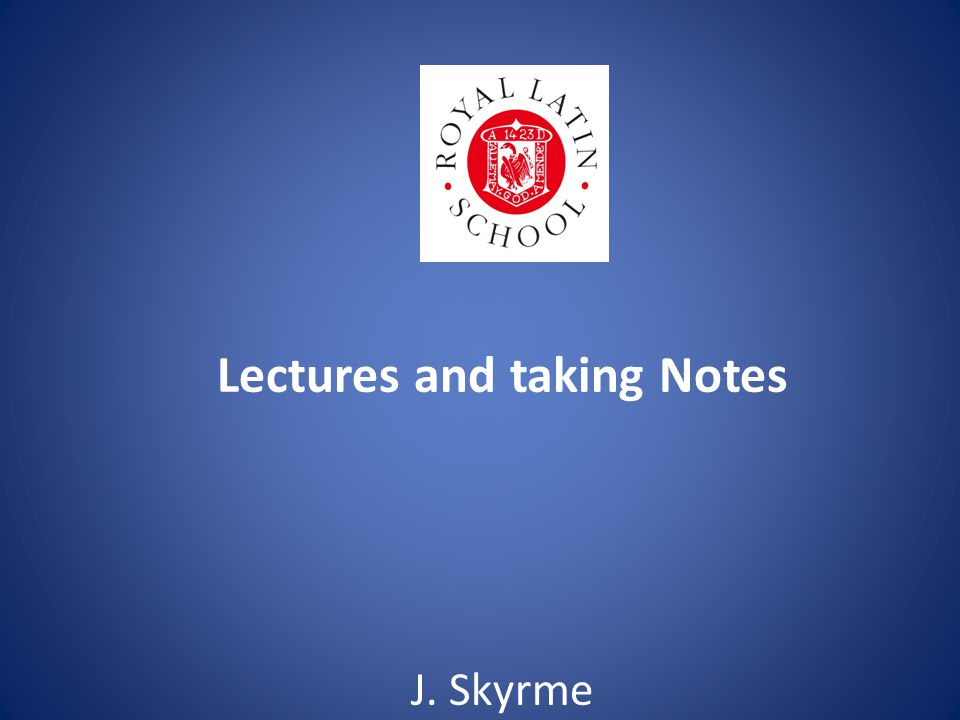 Lectures and taking Notes J. Skyrme