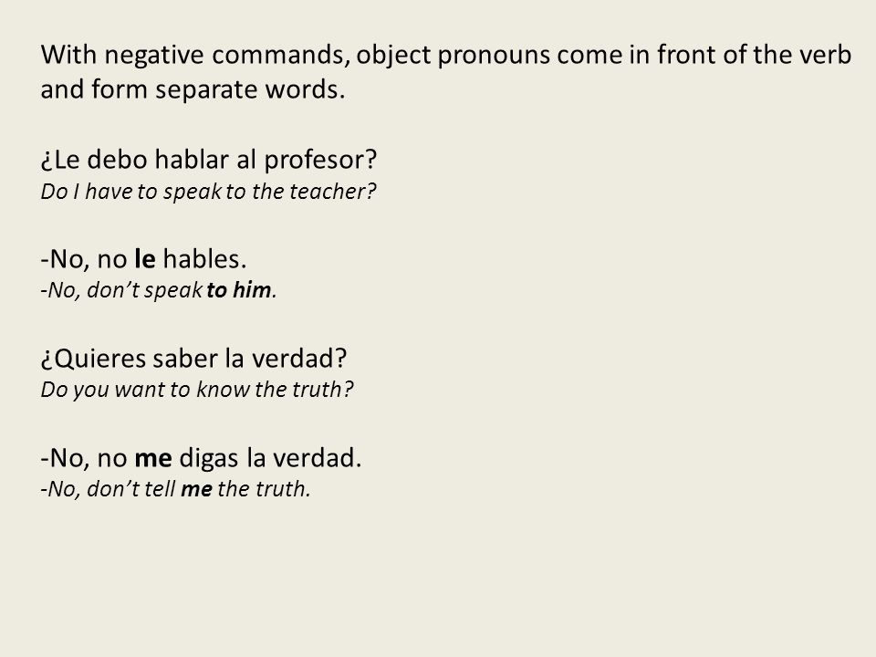 With negative commands, object pronouns come in front of the verb and form separate words.