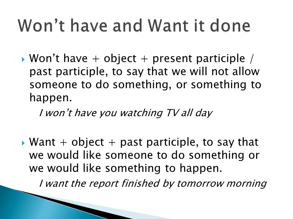  Won't have + object + present participle / past participle, to say that we will not allow someone to do something, or something to happen.