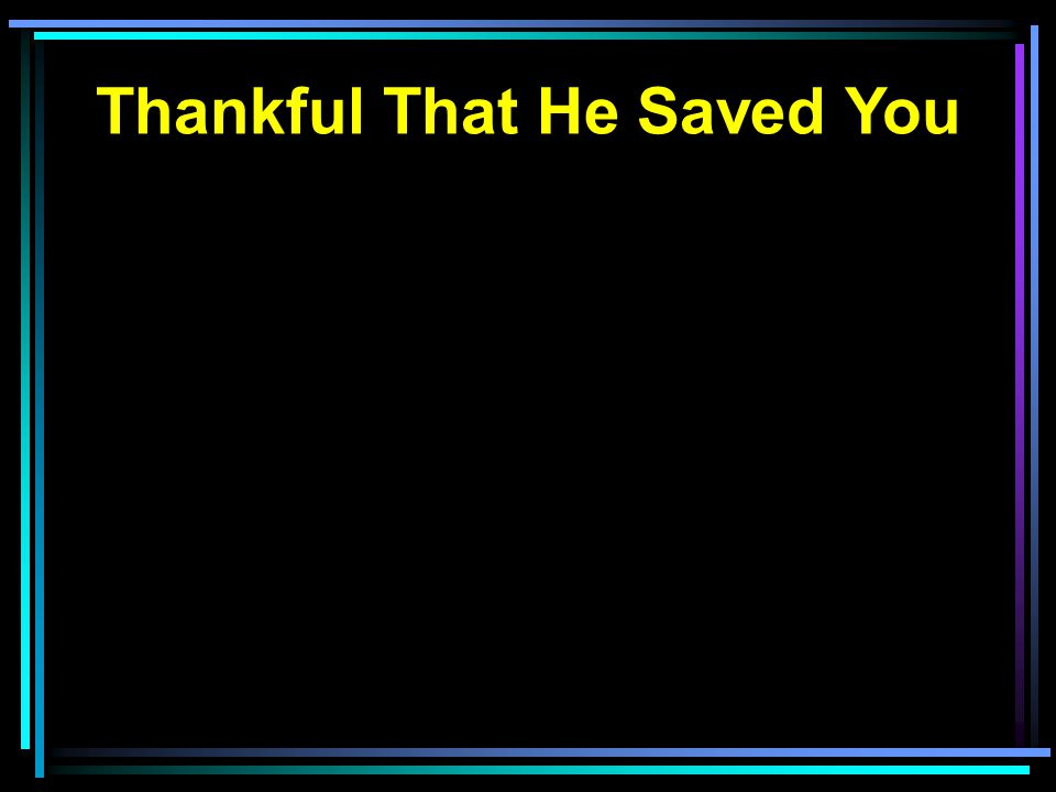 Thankful That He Saved You