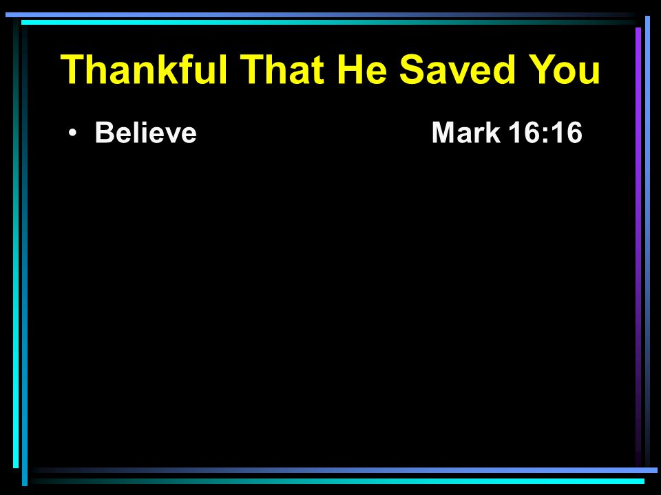 Believe Mark 16:16