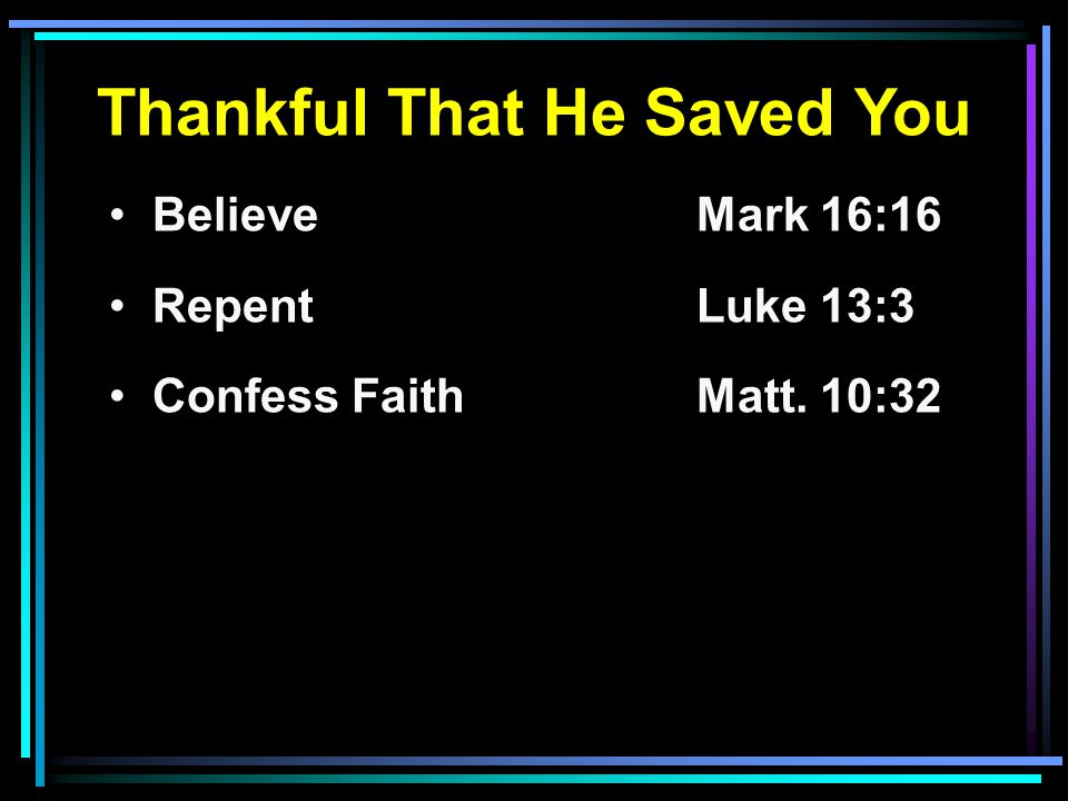 Thankful That He Saved You Believe Mark 16:16 RepentLuke 13:3 Confess FaithMatt. 10:32