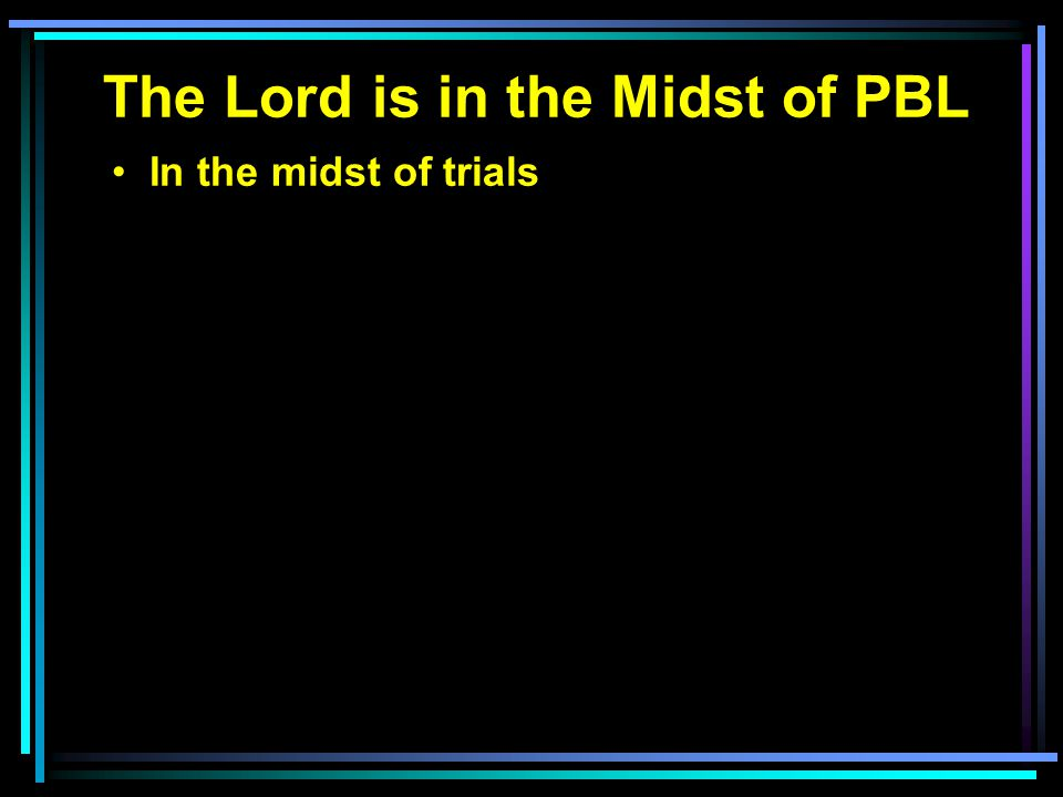 The Lord is in the Midst of PBL In the midst of trials