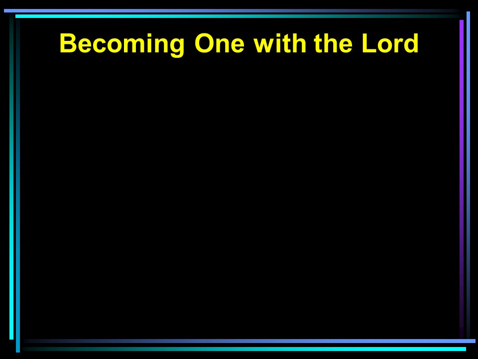 Becoming One with the Lord
