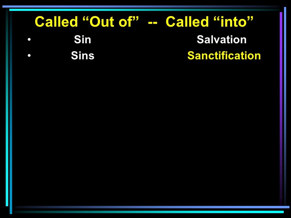 Called Out of -- Called into Sin Salvation SinsSanctification