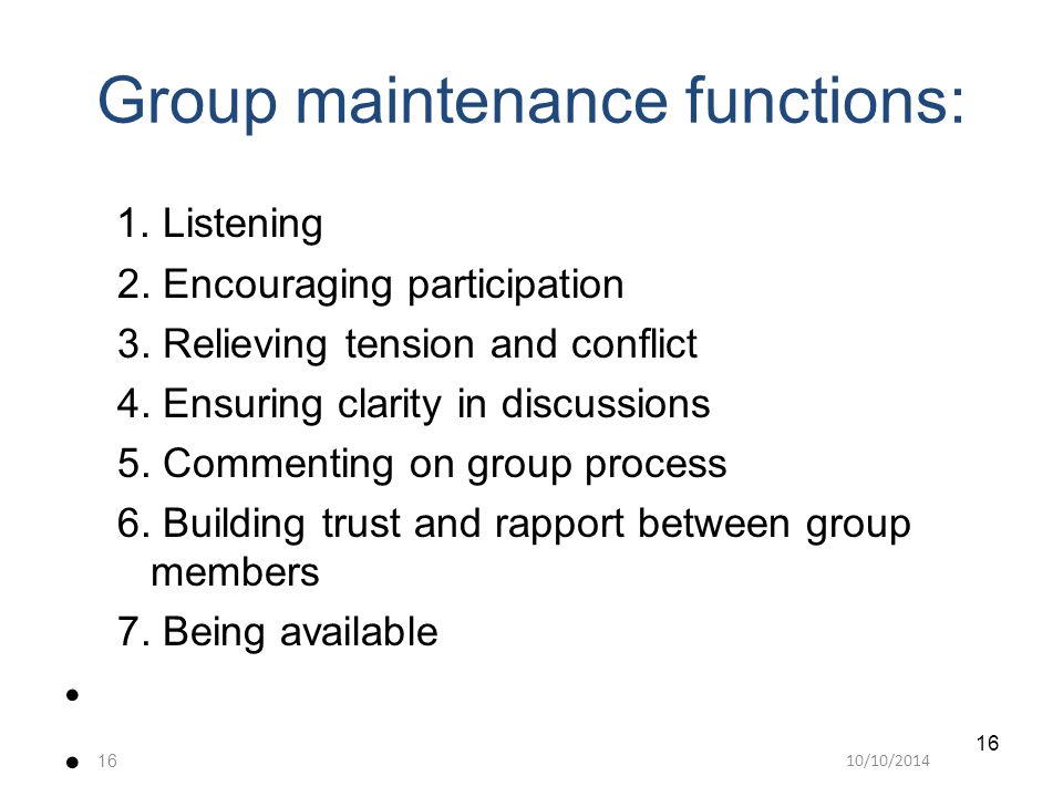 10/10/ Group maintenance functions: 1. Listening 2.