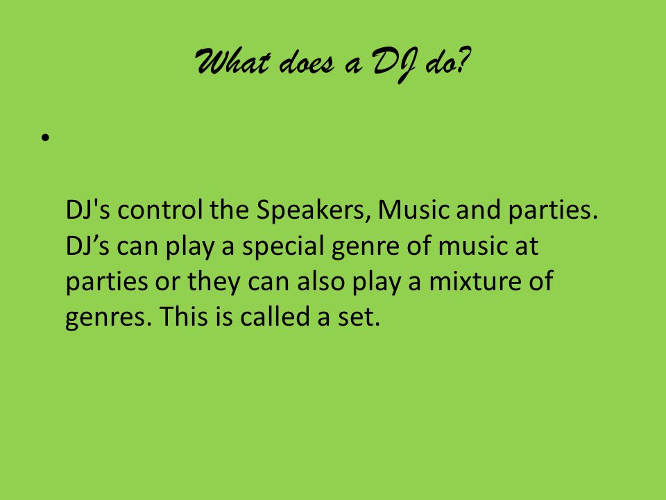 What is a DJ? DJ means Disc Jockey  A DJ is a person that