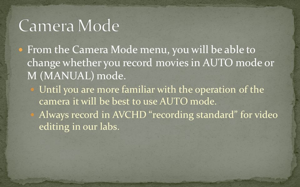 From the Camera Mode menu, you will be able to change whether you record movies in AUTO mode or M (MANUAL) mode.