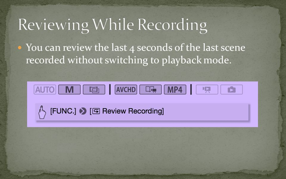 You can review the last 4 seconds of the last scene recorded without switching to playback mode.