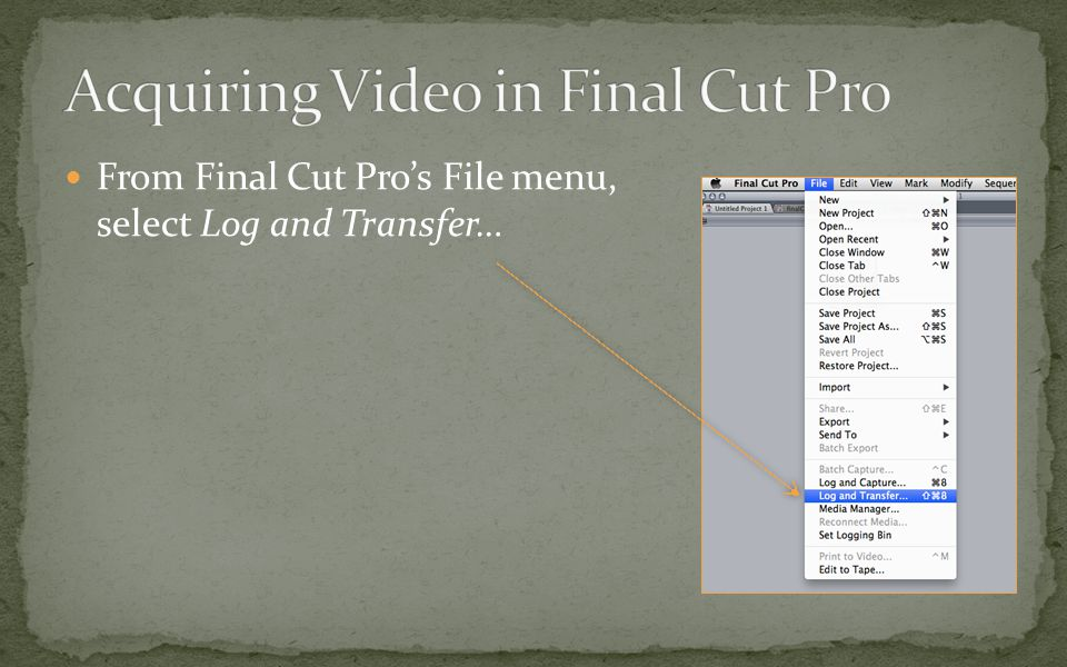 From Final Cut Pro's File menu, select Log and Transfer…