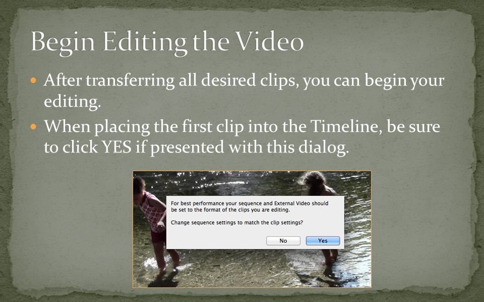 After transferring all desired clips, you can begin your editing.