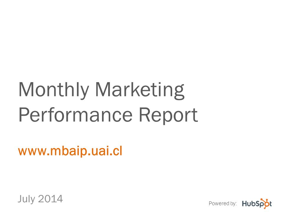 Monthly Marketing Performance Report July 2014 www.mbaip.uai.cl Powered by: