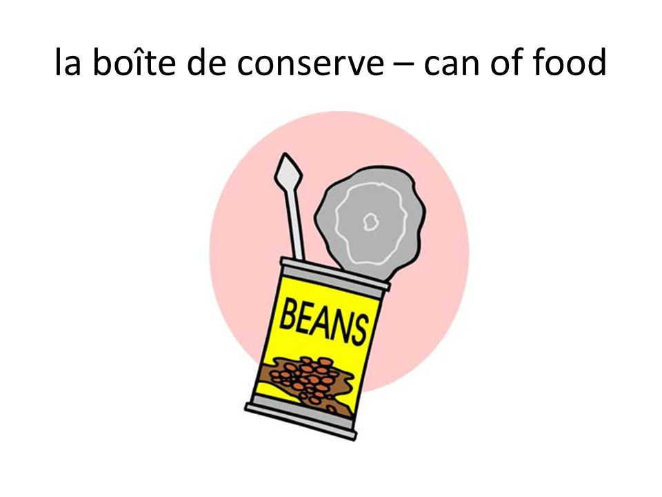 la boîte de conserve – can of food