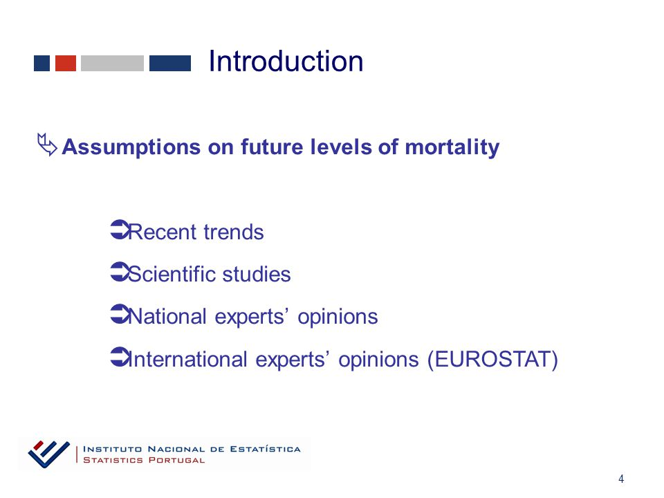 4  Assumptions on future levels of mortality  Recent trends  Scientific studies  National experts' opinions  International experts' opinions (EUROSTAT) Introduction