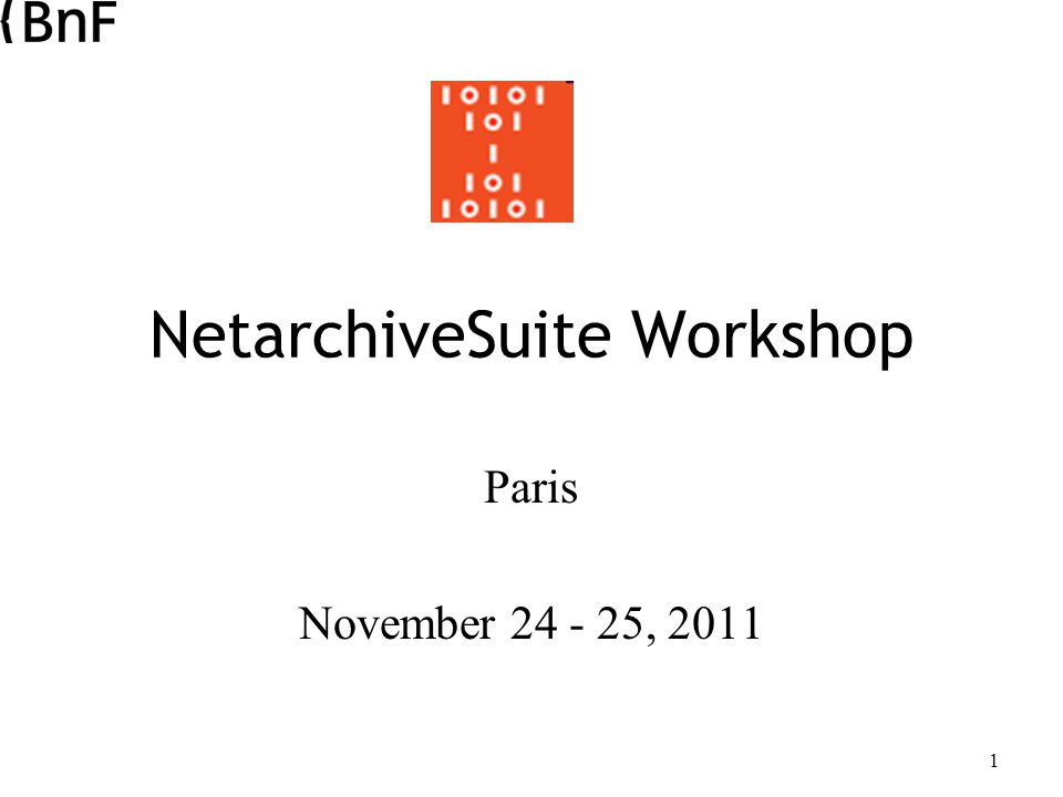 1 NetarchiveSuite Workshop Paris November 24 - 25, 2011